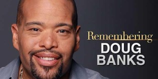DOUG BANKS PASSES AT AGE 57